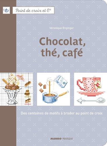 9782812500978: Chocolat, th�, caf� : Des centaines de motifs � broder au point de croix