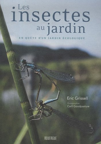 Les insectes au jardin (French Edition): Eric Grissell