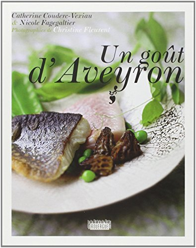 Un goût d'Aveyron: Catherine Couderc-Vexiau, Nicole Fagegaltier