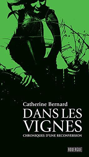 DANS LES VIGNES -CHRONIQUES D UNE RECONV: BERNARD CATHERINE
