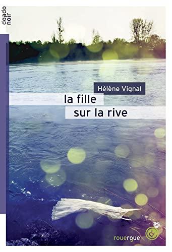 FILLE SUR LA RIVE -LA-: VIGNAL HELENE
