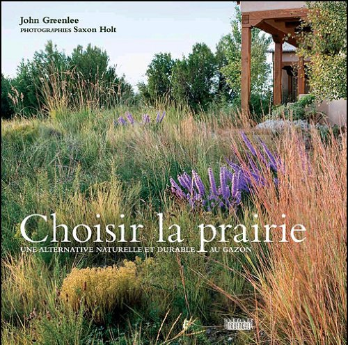 Choisir la prairie : Une alternative naturelle et durable au gazon: John Greenlee, Maryse Tort, ...