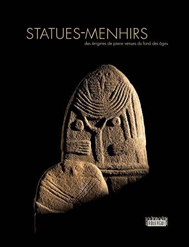 statues-menhirs ; des énigmes de pierre venues du fond des âges: Annie Philippon, ...