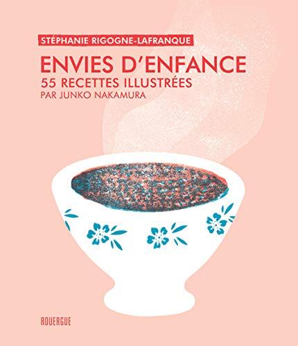 ENVIES D ENFANCE -55 RECETTES ILLUSTREES: RIGOGNE LAFRANQUE ST