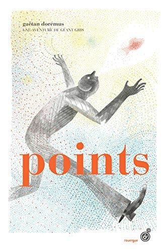 Points - Une Aventure De Géant Gris: Gaëtan Dorémus