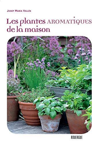 PLANTES AROMATIQUES DE LA MAISON -LES-: VALLES JOSEP MARIA