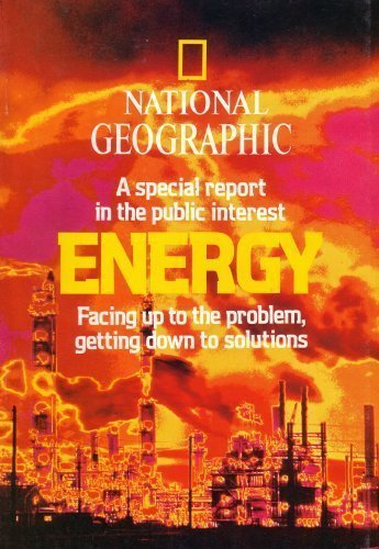9782812793585: National Geographic: a Special Report in the Public Interest, Energy, Facing up to the Problem, Getting Down to Solutions: February 1981