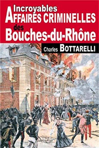 9782812901577: Bouches-du-Rhône incroyables affaires criminelles