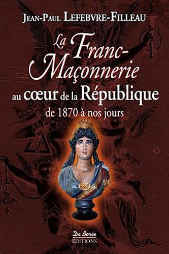 9782812907104: Franc Maçonnerie au Coeur de la Republique 1870 2012 (la)