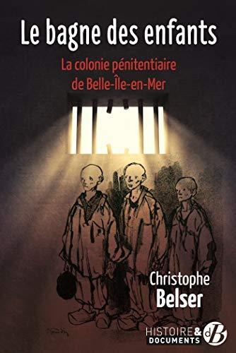 9782812925153: Le bagne des enfants : La colonie pénitentiaire de Belle-Ile-en-mer
