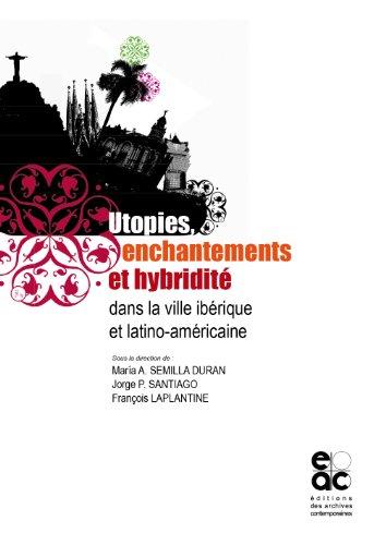 Utopies, enchantements et hybridité dans la ville ibérique et latino-américaine - Maria A. Semilla Duran; Jorge P. Santiago; François Laplantine