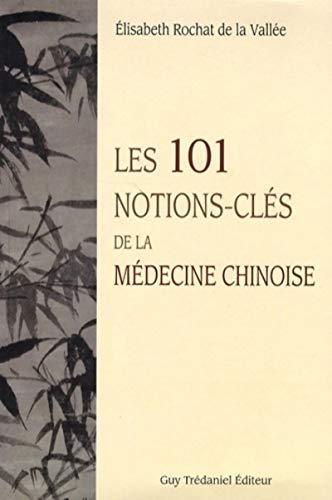 101 NOTIONS CLES DE LA MEDECINE CHINOISE: ROCHAT DE LA VALLEE