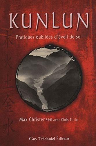 Kunlun : Pratiques oubliées d'éveil de soi: Max Christensen; Chris
