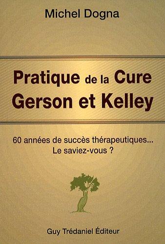 9782813200273: Pratique de la Cure Gerson et Kelley : 60 années de succès thérapeutiques...Le saviez-vous ?