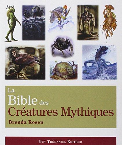 BIBLE DES CRÉATURES MYTHIQUES (LA): ROSEN BRENDA