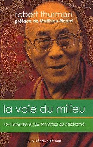 La Voie du Milieu Comprendre le Role Primordial du Dalai Lama: Robert Thurman