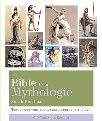 BIBLE DE LA MYTHOLOGIE (LA): BARTLETT SARAH