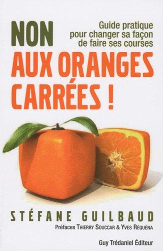 9782813200549: Non aux oranges carr�es ! : Guide pratique pour changer sa fa�on de faire ses courses (de A � Z)