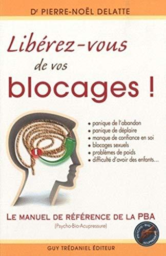 9782813201430: Libérez-vous de vos blocages ! Le manuel de référence de la PBA