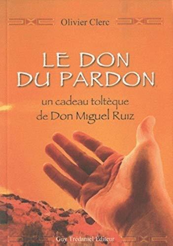 9782813201683: Le don du pardon : un cadeau toltèque de Don Miguel Ruiz