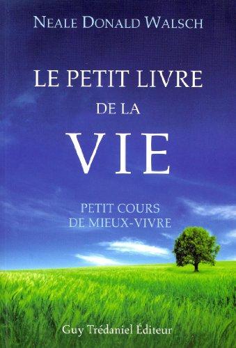 PETIT LIVRE DE LA VIE (LE): WALSCH NEALE DONALD