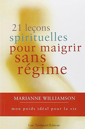 21 LECONS SPIRITUELLES POUR MAIGRIR SANS: WILLIAMSON MARIANNE