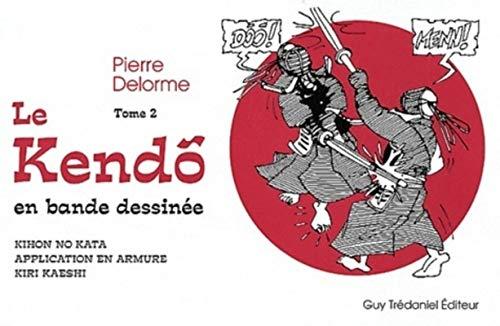 KENDO EN BANDE DESSINEE -LE- TOME 2: DELORME PIERRE