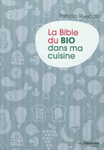 BIBLE DU BIO DANS MA CUISINE (LA): RIVECCIO PATRICIA