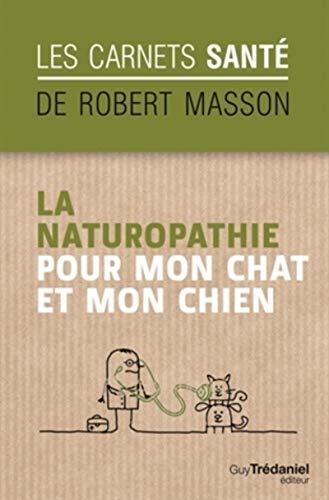 NATUROPATHIE POUR MON CHAT ET MON CHIEN: MASSON ROBERT