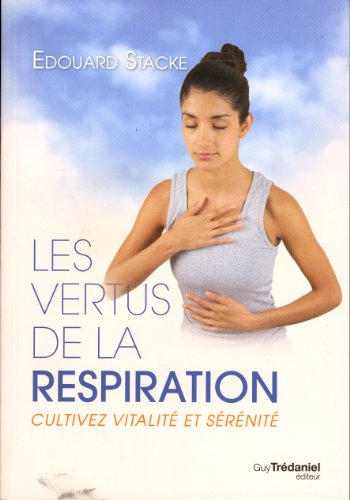 Les vertus de la respiration : Cultivez: Blandine Calais-Germain; Catherine