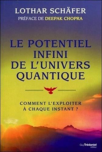 9782813206893: Le potentiel infini de l'univers quantique : Comment l'exploiter à chaque instant ?