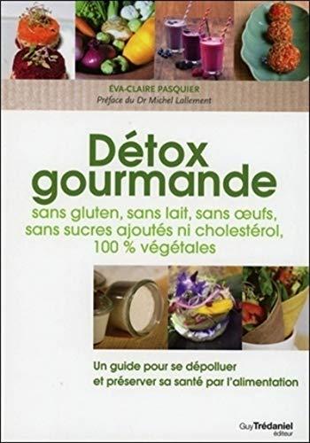 9782813207210: Détox gourmande : Sans gluten, sans lait, sans oeufs, sans sucres ajoutés, ni cholestérol, 100 % végétales