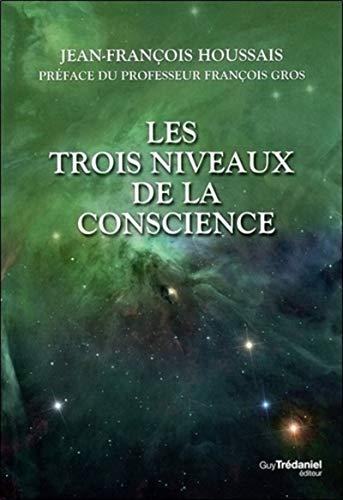 TROIS NIVEAUX DE LA CONSCIENCE -LES-: HOUSSAIS JEAN FRANCO