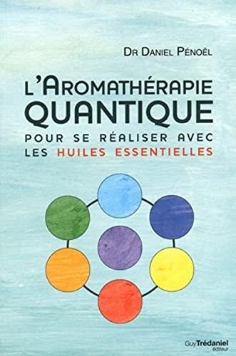 9782813209061: L'aromathérapie quantique : Pour se réaliser avec les huiles essentielles