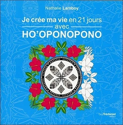 9782813209559: Je crée ma vie en 21 jours avec ho'oponopono