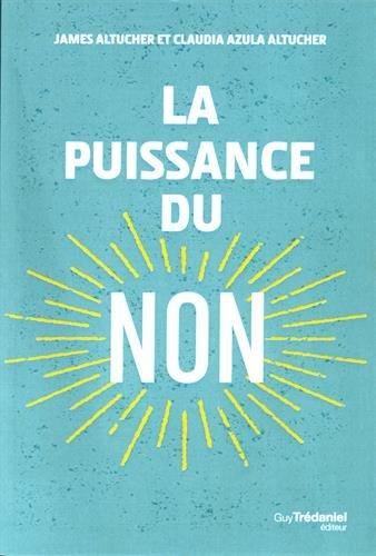 PUISSANCE DU NON -LA-: ALTUCHER JAMES