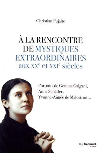 9782813215253: A la rencontre de mystiques extraordinaires aux XXe et XXIe siècles : Portraits de Gemma Galgani, Anna Schäffer, Yvonne-Aimée de Malestroit...