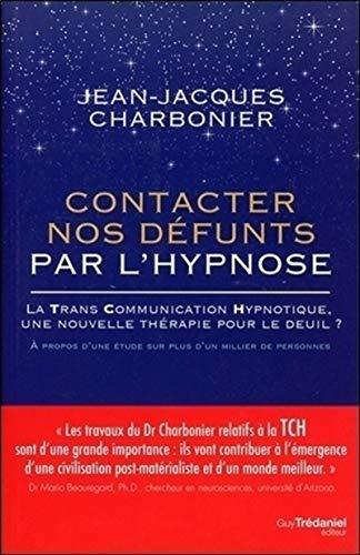 9782813216755: Contacter nos défunts par l'hypnose : La Trans Communication Hypnotique : une nouvelle thérapie pour le deuil