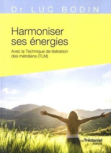 9782813220189: Harmoniser ses énergies : Avec la Technique de libération des méridiens (TLM)