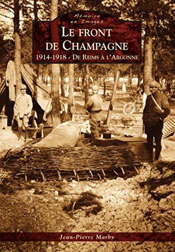 Le front de Champagne - 1914-1918 - De Reims à lArgonne: Jean-Pierre Marby
