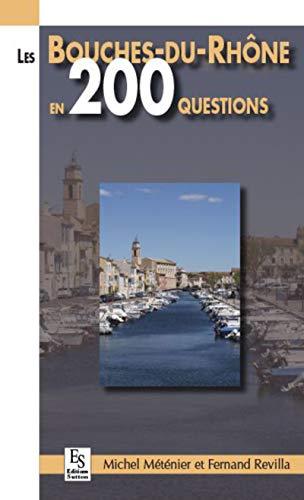 Les Bouches-du-Rhône en 200 questions: Michel Méténier; Fernand