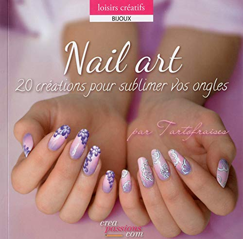 Nail Art 20 Crations Pour Sublimer Vos Ongles By Tartofraises