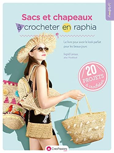 9782814105430: Sacs et chapeaux à crocheter en raphia - Le livre pour avoir le look parfait pour les beaux jours