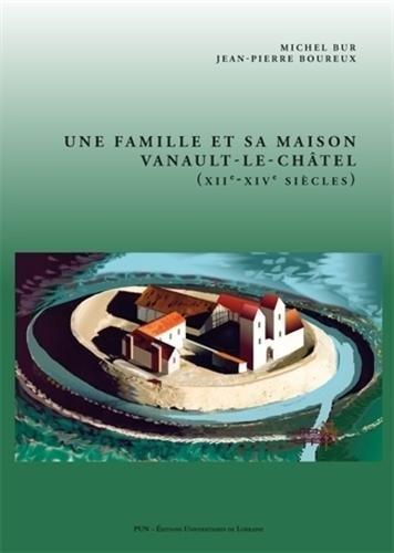 9782814301443: Une Famille et Sa Maison. Vanault-le-Chatel (Xiie -Xive Siecles)