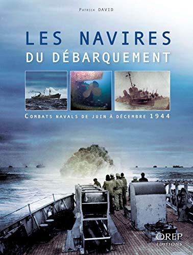 9782815101479: Les navires du débarquement : Combats navals de juin à décembre 1944