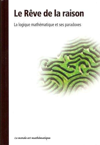 9782815204613: le r�ve de la raison la logique math�matique et ses paradoxes