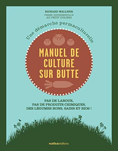 9782815303316: Manuel de culture sur butte : Une démarche permaculturelle. Pas de labour, pas de produits chimiques, des légumes...