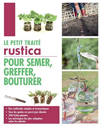 9782815306164: Le petit traité Rustica pour semer, greffer, bouturer