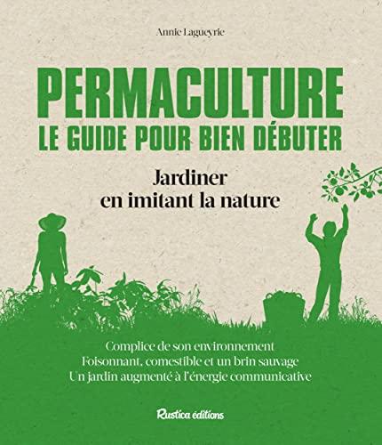 9782815306171: Permaculture : le guide pour bien débuter : Jardiner en imitant la nature