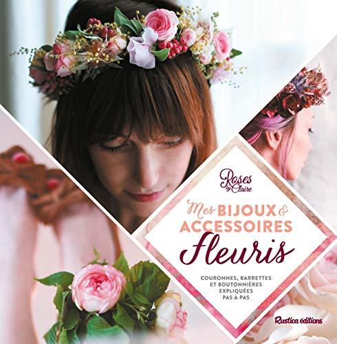 9782815307437: Mes bijoux et accessoires fleuris : couronnes, headbands et boutonni�res expliqu�s pas � pas